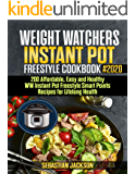 Weight Watchers Instant Pot Freestyle Cookbook #2020: 200 Affordable, Easy and Healthy WW Instant Pot Freestyle Smart Points Recipes for Lifelong Health
