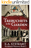 Trebuchets in the Garden (Accidental Heretics Book 2)