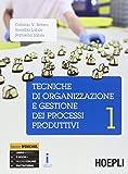 Tecniche di organizzazione e gestione dei processi produttivi. Con e-book. Con espansione online. Per le Scuole superiori: 1