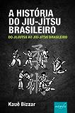 A História do Jiu-Jítsu Brasileiro: do Jujutsu ao Jiu-Jítsu Brasileiro