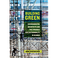 Building Green: Environmental Architects and the Struggle for Sustainability in Mumbai (English Edition)