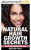 Natural Hair Growth Secrets: How To Grow Natural Hair Long (natural hair care, natural hair styles, natural hair growth) (English Edition)