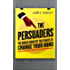 The Persuaders: The hidden industry that wants to change your mind