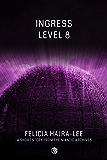Ingress: Level 8 (English Edition)