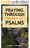 Praying Through the Book of Psalms: Discover Great Psalms, Powerful Prayers and Declarations for Every Situation…