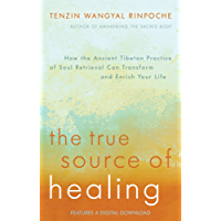 The True Source of Healing: How the Ancient Tibetan Practice of Soul Retrieval Can Transform and Enrich Your Life