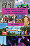 EXTRA Secret Stories of Walt Disney World: Extra Things You Never Knew You Never Knew