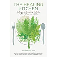 The Healing Kitchen: Cooking with Nourishing Herbs for Health, Wellness, and Vitality