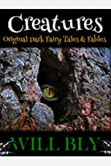 Creatures: Original Dark Fairy Tales & Fables Kindle Edition