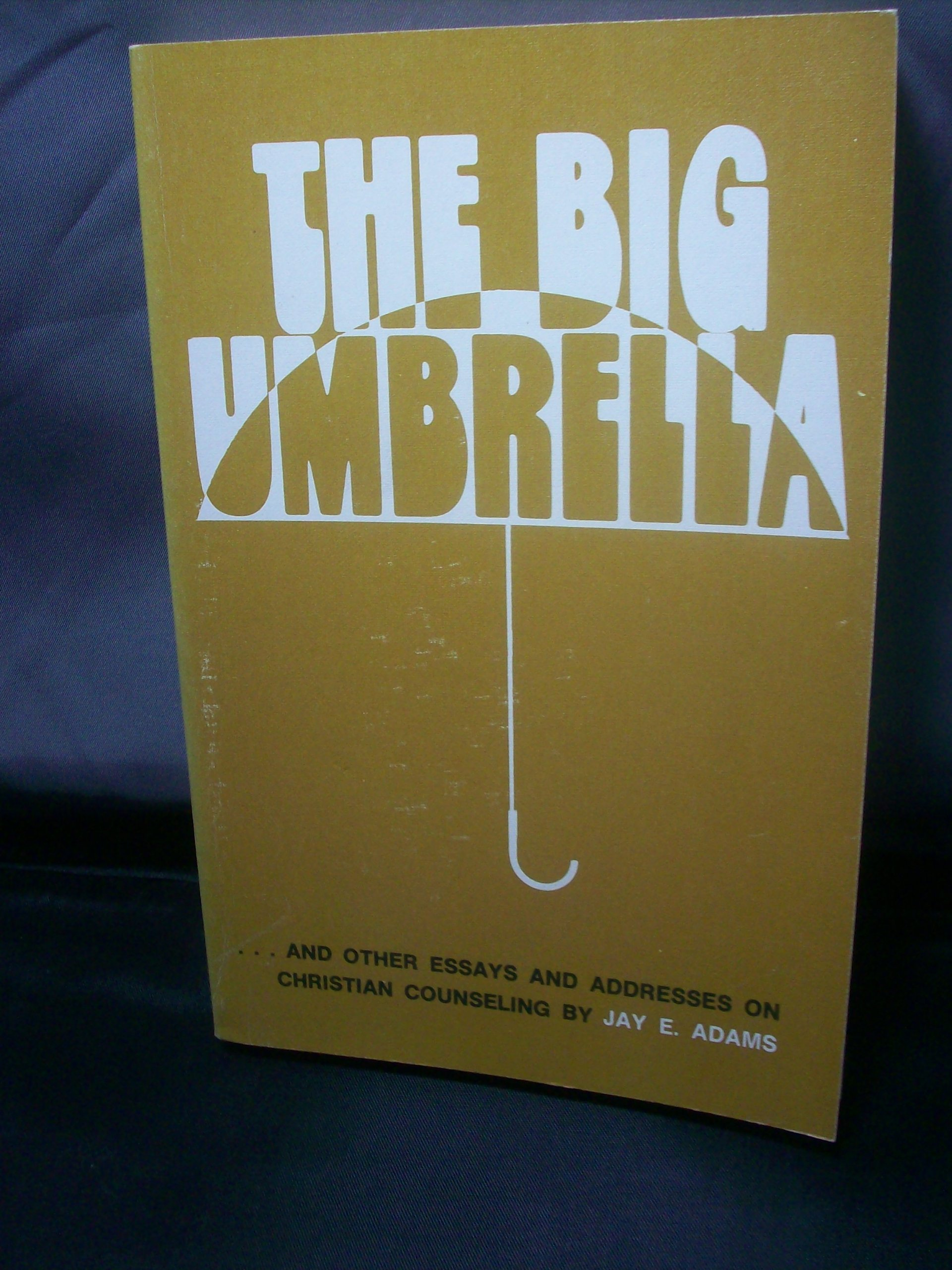 the big umbrella and other essays on christian counseling jay e the big umbrella and other essays on christian counseling jay e adams 9780801000584 com books
