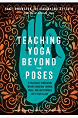 Teaching Yoga Beyond the Poses: A Practical Workbook for Integrating Themes, Ideas, and Inspiration into Your Class Kindle Edition