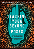 Teaching Yoga Beyond the Poses: A Practical Workbook for Integrating Themes, Ideas, and Inspiration into Your  Class (English Edition)