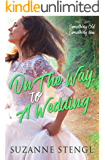 On the Way to a Wedding (Something Old, Something New Book 2)