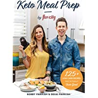 Keto Meal Prep by Flavcity: 125 Low Carb Recipes That Actually Taste Good