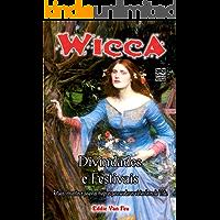 Wicca - Divindades e Festivais: Rituais, encantos e palavras mágicas para saudar as várias faces da vida.