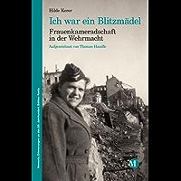 Ich war ein Blitzmädel: Frauenkameradschaft in der Wehrmacht (Memoria. Erinnerungen an das 20. Jahrhunderts 7)