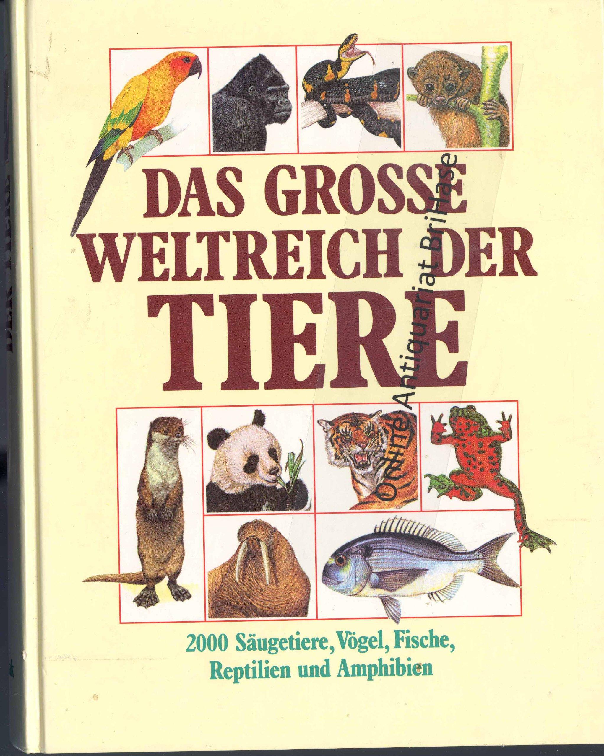 Das grosse Weltreich der Tiere. 2000 Säugetiere, Vögel, Fische, Reptilien und Amphibien auf einen Blick