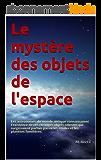 Le mystère des objets de l'espace: Les astronomes du monde antique connaissaient l'existence de ces étranges objets célestes qui surgissaient parfois parmi les étoiles et les planètes familières.