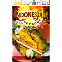 Indonesian Cookbook: Selected Indonesian Recipes for Breakfast, Lunch, and Dinner BONUS: Snacks and Desserts plus…