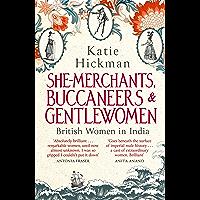 She-Merchants, Buccaneers and Gentlewomen: British women in India 1600 – 1900