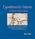 Eyewitness to Astoria: The Newly Edited and Annotated Version of Franchere's 1820 Journal, Narrative of a Voyage to the…