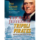 Thomas Jefferson and the Tripoli Pirates (Young Readers Adaptation): The War That Changed American History