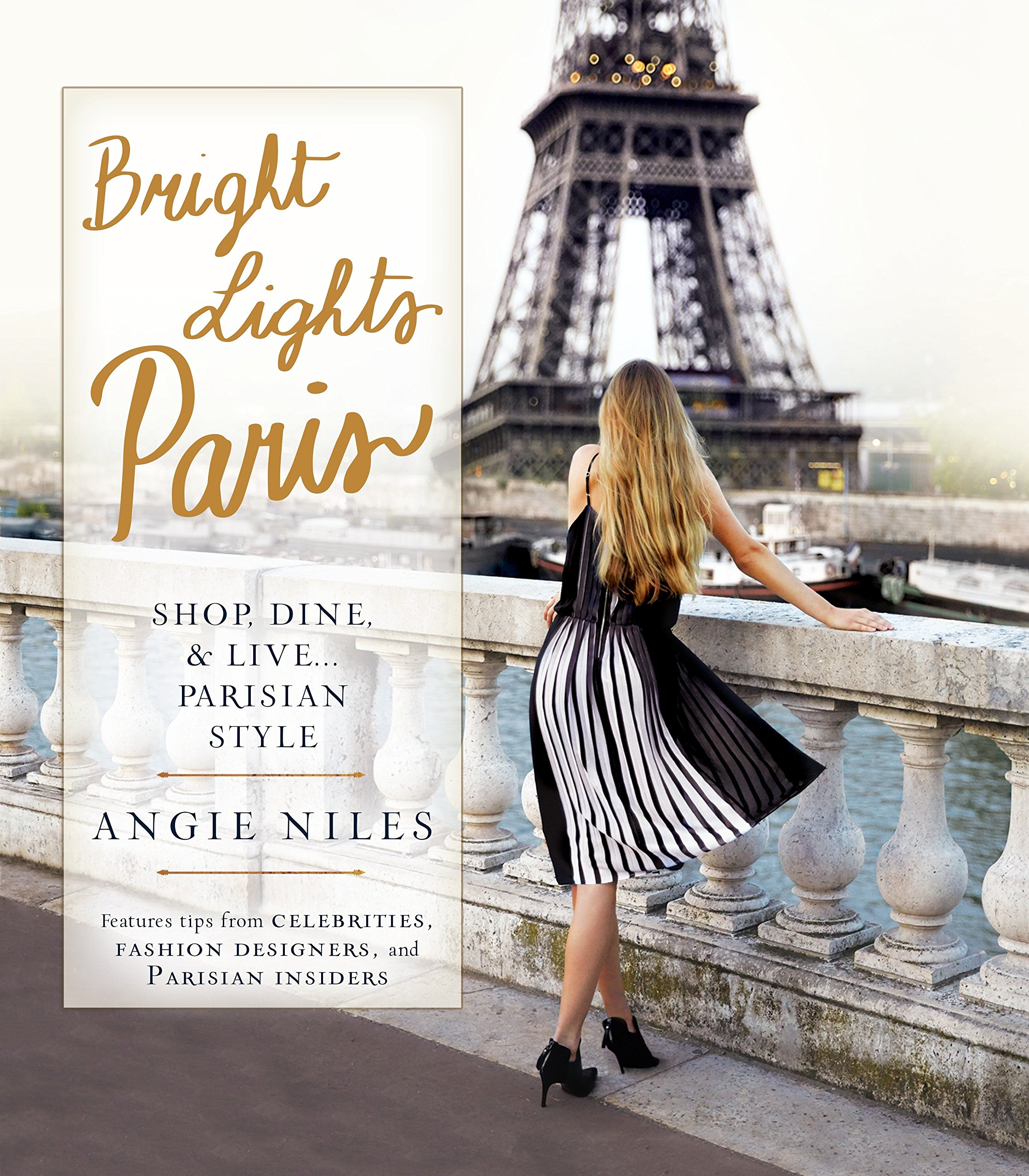 Bright Lights Paris: Shop, Dine & Live...Parisian Style: Niles, Angie:  9780425280706: Amazon.com: Books