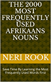 The 2000 Most Frequently Used Afrikaans Nouns: Save Time By Learning the Most Frequently Used Words First