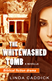THE WHITEWASHED TOMB: A biblical fiction novella