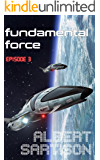Fundamental Force Episode Three