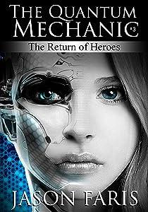 The Return of Heroes: The Quantum Mechanic Series Book 3