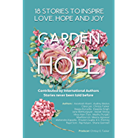 GARDEN OF HOPE : 18 INSPIRATIONAL STORIES THAT BRING YOU LOVE , JOY AND HOPE: 18 Authors Collaboration Book Project with…