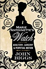 Marie Antoinette's Watch: Adultery, Larceny & Perpetual Motion Kindle Edition