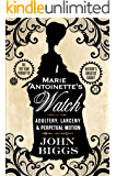 Marie Antoinette's Watch: Adultery, Larceny & Perpetual Motion