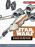 Star Wars. Naves Galácticas (Libro educativo Disney con actividades): 5-7 años