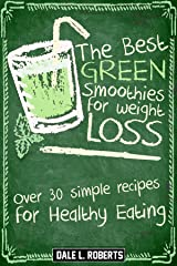 The Best Green Smoothies for Weight Loss: Over 30 Simple Recipes for Healthy Eating Kindle Edition