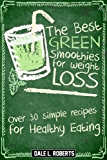 The Best Green Smoothies for Weight Loss: Over 30 Simple Recipes for Healthy Eating
