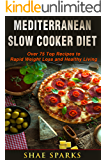 Mediterranean Diet: Slow Cooker Diet: Over 75 Top Recipes to Rapid Weight Loss and Healthy Living (Mediterranean Slow Cooker Cookbook, Mediterranean Diet for Beginners Book 1)
