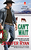 Can't Wait: (Originally appeared in the e-book anthology ALL I WANT FOR CHRISTMAS IS A COWBOY) (A Montana Men Novella 1)