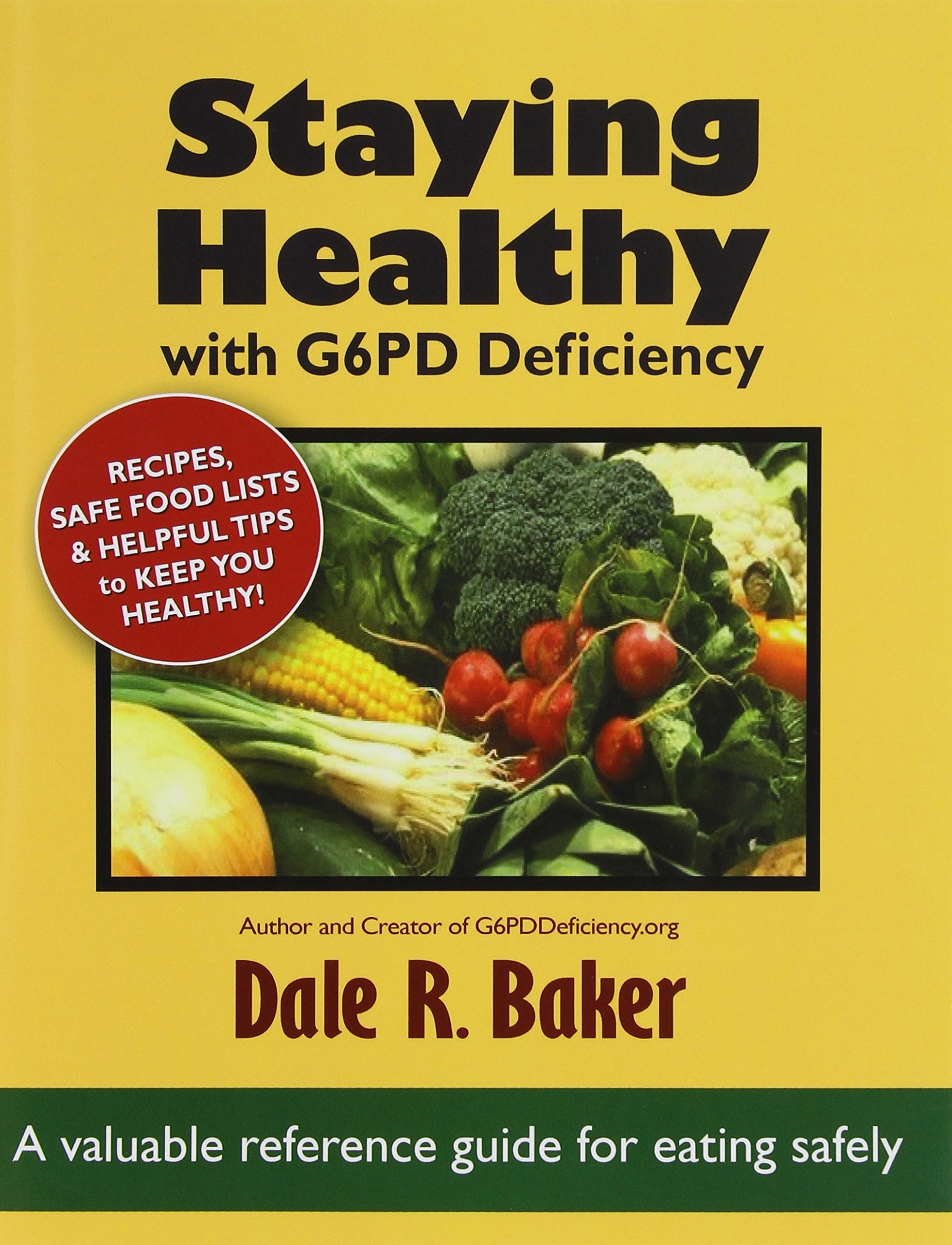 Staying Healthy with G6PD Deficiency: A valuable reference guide for eating safely Paperback – February 12, 2011 Dale R. Baker Melody Baker Mr. 098617680X