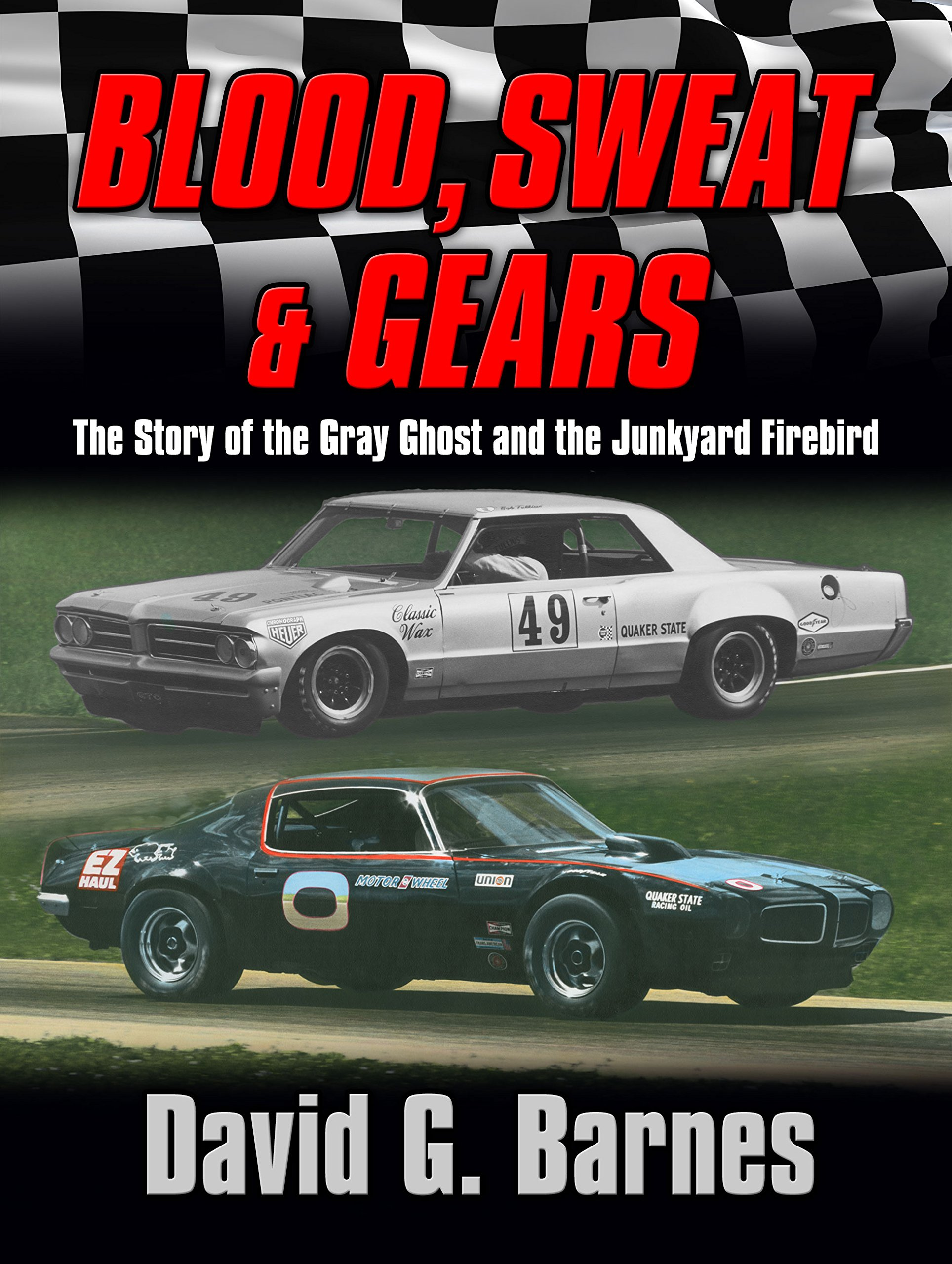 Blood Sweat & Gears The Story of the Gray Ghost and the Junkyard