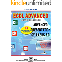 ECDL Advanced Presentation Syllabus 3.0: Per Office 2016, 2013 e 365. Con video tutorial online