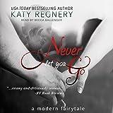 Never Let You Go: A Modern Fairytale