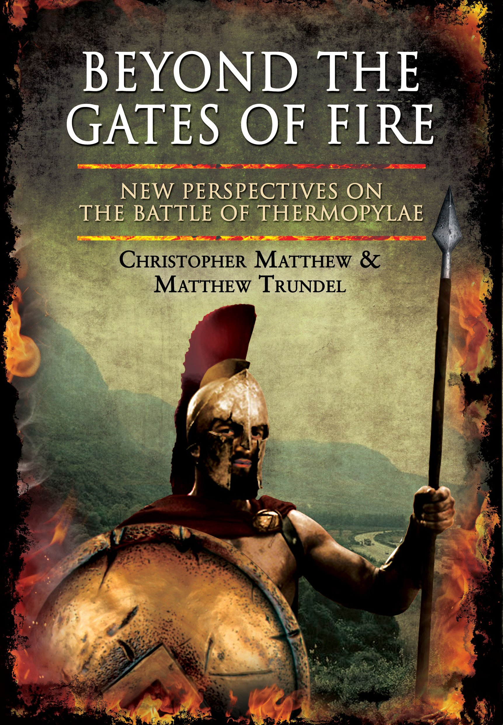 beyond the gates of fire new perspectives on the battle of beyond the gates of fire new perspectives on the battle of thermopylae christopher matthew matthew trundel 9781848847910 com books