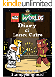 Lego Worlds Diary of Lance Cairo: Book 2: Adventures with StampyLonghead (Lego Worlds Diaries) (English Edition)