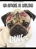 Un amore di carlino: Doug the Pug