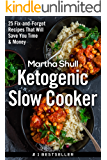 Ketogenic Slow Cooker: 25 Fix-and-Forget Recipes That Will Save You Time & Money (Ketogenic Diet, Low Carb Diet, Keto, Rapid Fat Loss, Burn Fat, Weight Loss, High Fat)