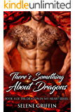 There's Something About Dragons: A Paranormal Shifter Romance (Dragon In My Heart Series Book 4)