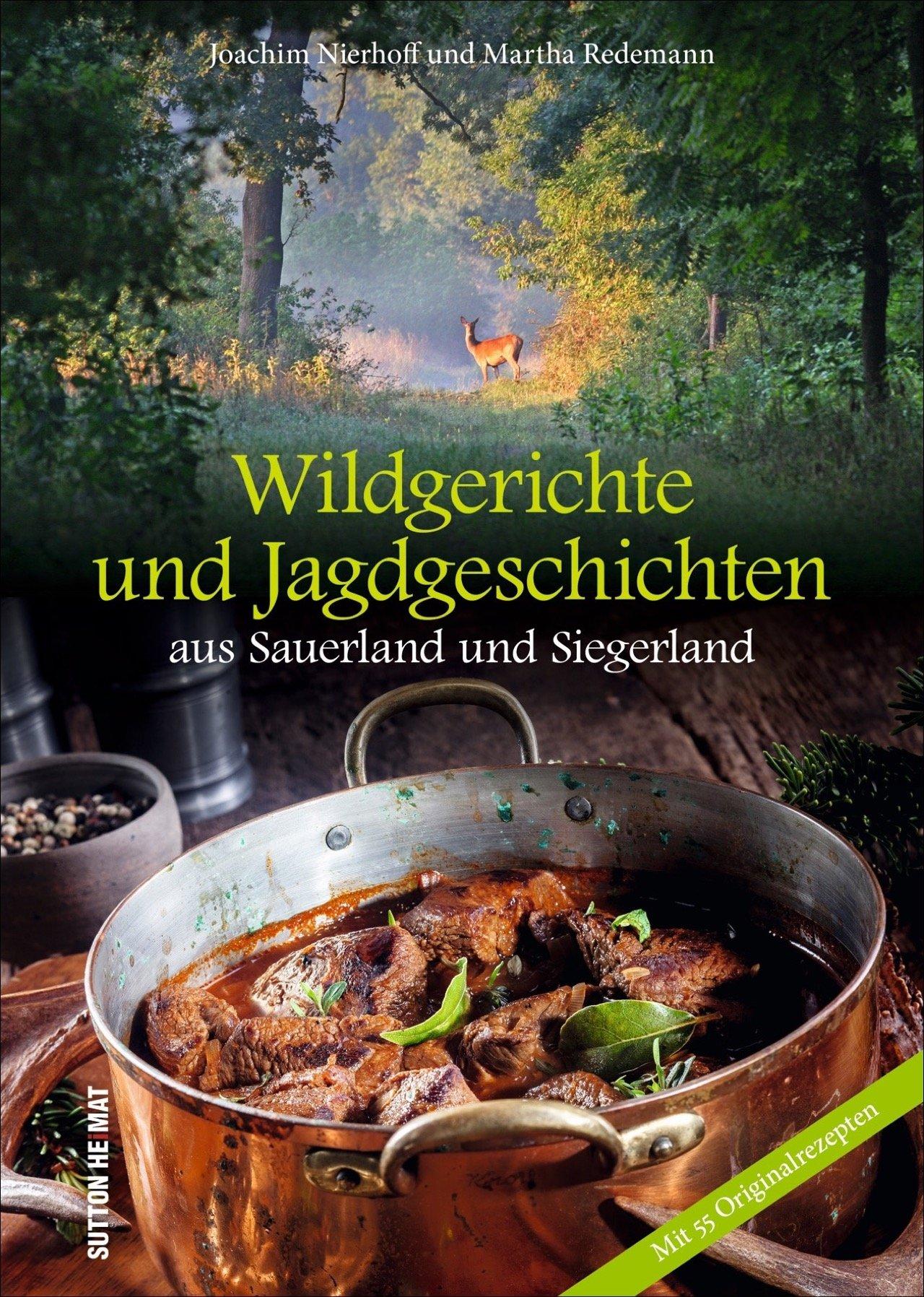 Wildgerichte und Jagdgeschichten aus aus dem Sauerland und Siegerland, reich bebilderte Sammlung der schönsten Wildrezepte (Aus der heimischen Küche)