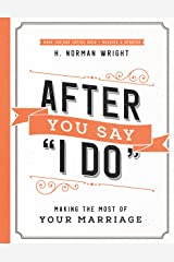 """After You Say """"I Do"""": Making the Most of Your Marriage Kindle Edition"""